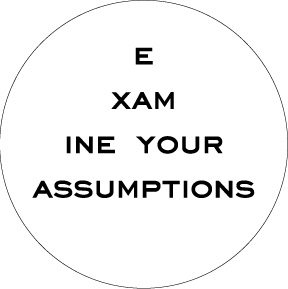 Examine Your Assumptions